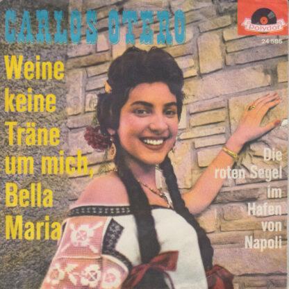 """Carlos Otero - Weine Keine Tränen Um Mich, Bella Maria (7"""", Single, Mono)"""