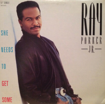 """Ray Parker, Jr.* - She Needs To Get Some (12"""", Single)"""