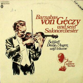 Barnabas Von Géczy Und Sein Salonorchester* - Schließ' Deine Augen Und Träume (2xLP, Comp, Mono)