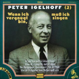 Peter Igelhoff & Sein Ensemble* - Wenn ich vergnügt bin, muß ich singen (Historische Aufnahmen II) (2xLP, Comp)