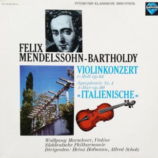 "Felix Mendelssohn-Bartholdy - Wolfgang Marschner, Süddeutsche Philharmonie Dirigenten: Heinz Hofmann, Alfred Scholz -  Violinkonzert E-Moll Op 64 / Symphonie Nr.4 A-Dur Op 90 ""Italienische"" (LP)"