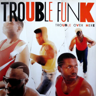 Trouble Funk - Trouble Over Here, Trouble Over There (LP, Album)