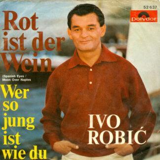 "Ivo Robić - Rot Ist Der Wein (Spanish Eyes / Moon Over Naples) (7"", Single)"