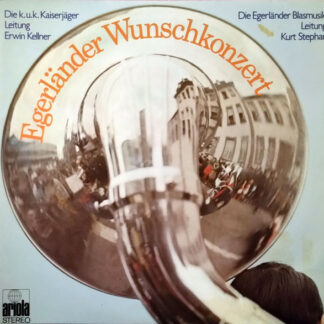 Die K. U. K. Kaiserjäger*, Erwin Kellner (2), Die Egerländer Blasmusik, Kurt Stephan - Egerländer Wunschkonzert (2xLP)