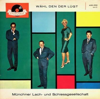 Münchner Lach- Und Schiessgesellschaft* - Wähl Den Der Lügt (LP)