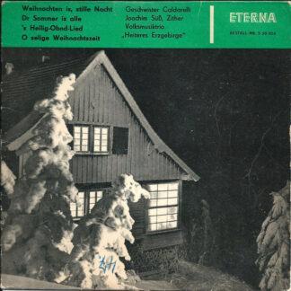 """Geschwister Caldarelli, Joachim Süß, Volksmusiktrio """"Heiteres Erzgebirge"""" - Weihnachten Is', Stille Nacht / Dr Sommer Is Alle / 'S Heilig-Obnd-Lied / O Selige Weihnachstzeit (7"""", Mono, RE)"""