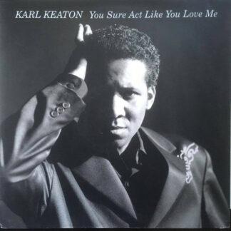 """Karl Keaton - You Sure Act Like You Love Me (12"""", Maxi)"""