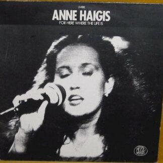 Anne Haigis - For Here Where The Life Is (LP, Album)