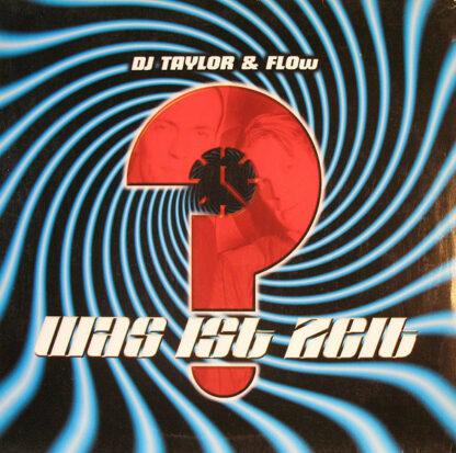 """DJ Taylor & Flow - Was Ist Zeit (12"""")"""