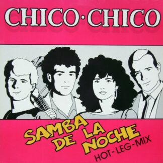 """Chico Chico (2) - Samba De La Noche (Hot-Leg-Mix) (12"""", Maxi)"""
