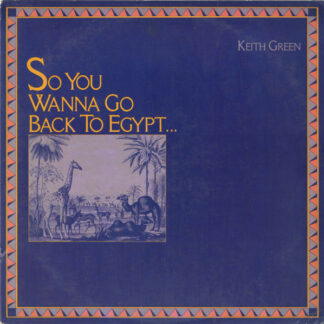 Keith Green (2) - So You Wanna Go Back To Egypt (LP, Album)