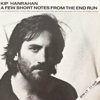 "Kip Hanrahan - A Few Short Notes From The End Run (12"", MiniAlbum)"