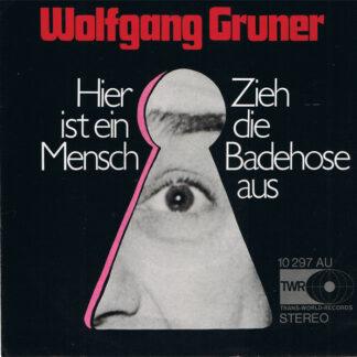 """Wolfgang Gruner - Hier Ist Ein Mensch / Zieh Die Badehose Aus (7"""", Single)"""