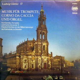 Ludwig Güttler, Kurt Sandau, Friedrich Kircheis - Musik Für Trompete, Corno Da Caccia Und Orgel (LP, DMM)