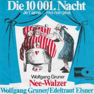 """Wolfgang Gruner / Edeltraut Elsner - Die 10 001. Nacht  (Je T'aime...Moi Non Plus) / Nee-Walzer (7"""", Single)"""