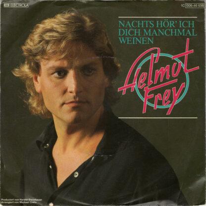 """Helmut Frey - Nachts Hör' Ich Dich Manchmal Weinen (7"""", Single)"""