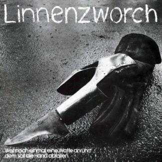 Linnenzworch - Wer Noch Einmal Eine Waffe Anrührt Dem Soll Die Hand Abfallen (LP, Album)