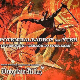 """Potential Badboy* feat Yush - You're Mine / Terror To Your Ears (12"""")"""