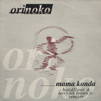 "Orinoko - Mama Konda (Hardfloor & Terry Lee Brown Jr. Remixes) (12"")"
