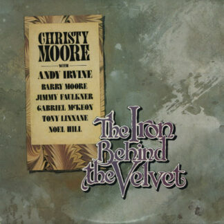 Christy Moore With Andy Irvine, Barry Moore, Jimmy Faulkner, Gabriel McKeon, Tony Linnane, Noel Hill - The Iron Behind The Velvet (LP, Album)