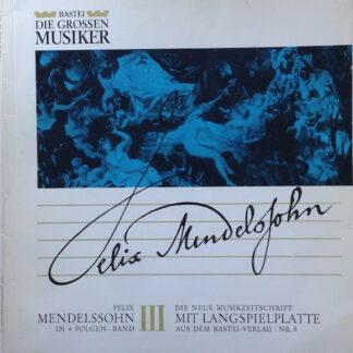 "Felix Mendelssohn* - Felix Mendelssohn In 4 Folgen · Band III (10"")"