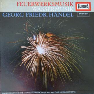 Georg Friedr. Händel* - Das Philharmonische Staatsorchester Hamburg*, Leopold Ludwig - Feuerwerksmusik, Wassermusik (LP)