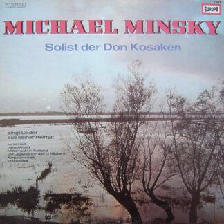 Michael Minsky - Solist Der Don Kosaken Singt Lieder Aus Seiner Heimat (Laras Lied - Habe Mitleid - Mitternacht In Rußland - Die Legende Von Den 12 Räubern - Karpatenweise Und Andere) (LP, Comp)