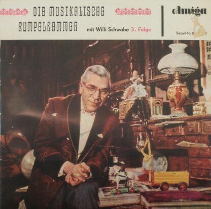 Willi Schwabe - Die Musikalische Rumpelkammer - 3. Folge Mit Willi Schwabe (LP, Comp, Mono)
