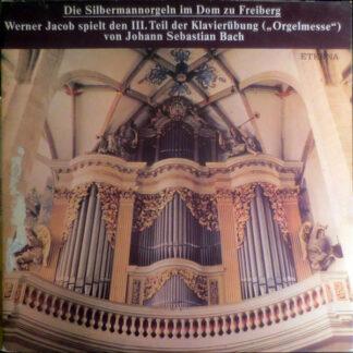 """Johann Sebastian Bach - Werner Jacob - Die Silbermannorgel Im Dom Zu Freiberg  - Werner Jacob Spielt Den III. Teil Der Klavierübung (""""Orgelmesse"""") Von Johan Sebastian Bach (2xLP, Gat)"""