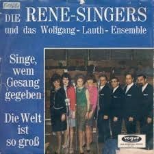 """Die Rene-Singers* Und  Das Wolfgang-Lauth-Ensemble - Singe, Wem Gesang Gegeben / Die Welt Ist So Groß (7"""")"""