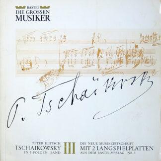 """Peter Iljitsch Tschaikowsky* - Peter Iljitsch Tschaikowsky In 5 Folgen · Band III (2x10"""")"""