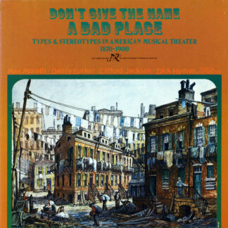 Max Morath • Danny Barker • Clifford Jackson • Dick Hyman - Don't Give The Name A Bad Place (Types And Stereotypes In American Musical Theater 1870-1900) (LP, Album, Gat)