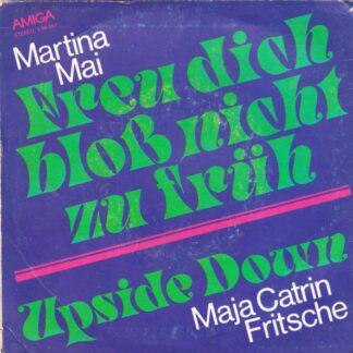 "Martina Mai / Maja Catrin Fritsche - Freu Dich Bloß Nicht Zu Früh / Upside Down (7"", Single)"