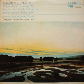 Robert Schumann, Gewandhausorchester Leipzig, Franz Konwitschny - Sinfonie Nr. 4 D-moll Op. 120 / Konzertstück Für Vier Hörner Und Großes Orchester F-dur Op. 86 (LP)