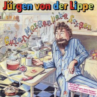 """Jürgen Von Der Lippe - Guten Morgen Liebe Sorgen (7"""", Single)"""
