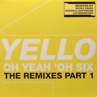 "Yello - Oh Yeah 'Oh Six (The Remixes Part 1) (12"")"