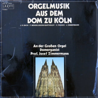 J. S. Bach*, F. Mendelssohn-Bartholdy*, C. Franck*, J. Zimmermann* -  Prof. Josef Zimmermann* - Orgelmusik Aus Dem Dom Zu Köln (LP)