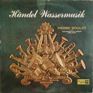 Händel* - Pierre Boulez, Das Resident Orkest Den Haag* - Wassermusik (LP)