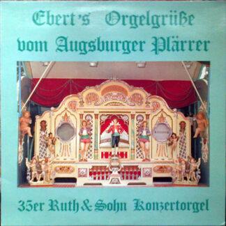 Ebert's Orgelgrüsse Vom Augsburger Plärrer* - 35er Ruth & Sohn Konzertorgel (LP)