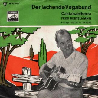 """Fred Bertelmann - Der Lachende Vagabund / Cantabamberra (7"""", Single)"""