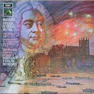 Georg Friedrich Händel, The Menuhin Festival Orchestra* , Dirigent Yehudi Menuhin - Feuerwerksmusik, Violinkonzert B-Dur, Doppelkonzert für 2 Bläserchöre und Orchester B-Dur (LP)