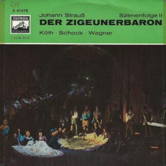 "Johann Strauß* ; Köth*, Schock*, Wagner* - Der Zigeunerbaron (Szenenfolge II)  (7"")"