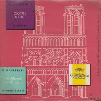 """Franz Schmidt / Wolf-Ferrari* - Notre Dame / Der Schmuck Der Madonna (7"""", EP)"""