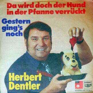 """Herbert Dentler - Da Wird Doch Der Hund In Der Pfanne Verrückt / Gestern Ging's Noch (7"""", Single)"""